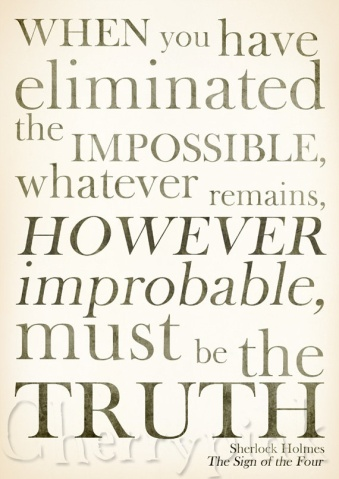 when-you-have-eliminated-the-impossible-whatever-remains-however-improbable-must-be-the-truth